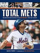 Total Mets : the definitive encyclopedia of the New York Mets' first half-century