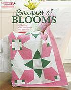 Bouquet of blooms : 15 quilts, wall hangings, and pillows.