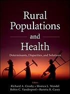 Rural populations and health : determinants, disparities, and solutions