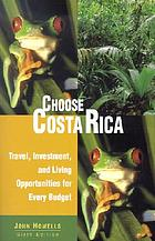 Choose Costa Rica : travel, investment, and living opportunities for every budget