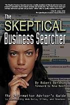 The skeptical business searcher : the information advisor's guide to evaluating Web data, sites, and sources
