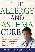 Dr. Dean Mitchell's allergy and asthma cure : the ultimate programfor reversing your symptoms one drop at a time