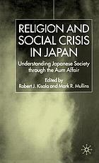 Religion and social crisis in Japan : understanding Japanese society through the Aum affair