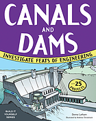 Canals and dams : investigate feats of engineering