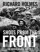 Shots from the front : the British soldier 1914-18