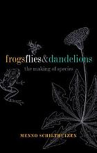 Frogs, flies, and dandelions : speciation--the evolution of new species