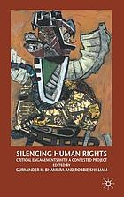 Silencing human rights : critical engagements with a contested project