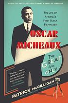 Oscar Micheaux : the great and only : the life of America's first black filmmaker