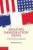 Shaping immigration news : a French-American comparison