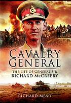 The last great cavalryman : the life of General Sir Richard McCreery, Commander Eight Army
