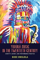 Yorùbá music in the twentieth century : identity, agency, and performance practice