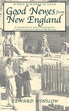 Good newes from New-England : a true relation of things very remarkable at the plantation of Plimoth in New England
