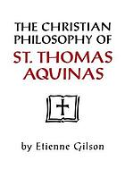 The Christian philosophy of St. Thomas Aquinas. With A catalog of St. Thomas's works,