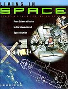 Living in space : from science fiction to the International Space Station
