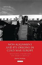 Non-Alignment and its Origins in Cold War Europe : Yugoslavia, Finland and the Soviet Challenge.
