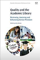 Quality and the academic library : reviewing, assessing and enhancing service provision