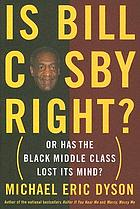 Is Bill Cosby right? : or has the Black middle class lost its mind?