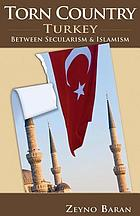 Torn country : Turkey between secularism and Islamism