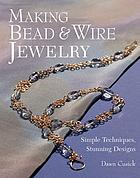 Making bead & wire jewelry : simple techniques, stunning designs