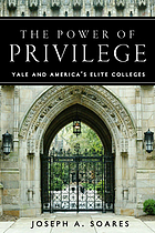 The power of privilege : Yale and America's elite colleges