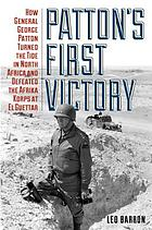 Patton's first victory : how General George Patton turned the tide in North Africa and defeated the Afrika Korps at El Guettar