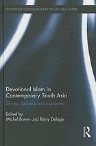 Devotional Islam in contemporary South Asia : shrines, journeys and wanderers