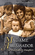 Madame Ambassador : the shoemaker's daughter