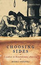 Choosing sides : loyalists in revolutionary America