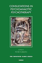Consultations in Psychoanalytic Psychotherapy.
