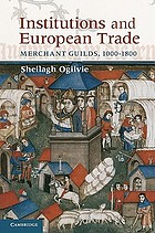Institutions and European Trade : Merchant Guilds, 1000-1800