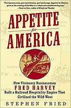 Appetite for America : how visionary businessman Fred Harvey built a railroad hospitality empire that civilized the Wild West