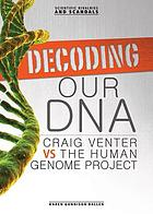 Decoding our DNA : Craig Venter vs. Human Genome Project