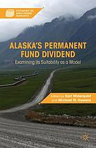 Alaska's Permanent Fund Dividend : Examining its Suitability as a Model.