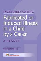 Fabricated or induced illness in a child by a carer : a reader