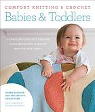 Comfort knitting & crochet : babies & toddlers : 50 knit and crochet designs using Berroco's comfort and vintage yarns