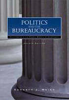 Politics and the bureaucracy : policymaking in the fourth branch of government