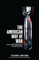 The American way of war : guided missiles, misguided men, and a republic in peril