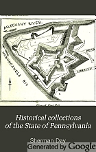 Historical collections of the State of Pennsylvania : containing a copious selection of the most interesting facts, traditions, biographical sketches, anecdotes, etc., relating to its history and antiquities, both general and local, with topographical descriptions of every county and all the larger towns in the state