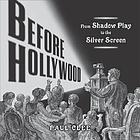 Before Hollywood : from shadow play to the silver screen