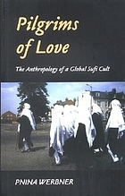 Pilgrims of love : the anthropology of a global Sufi cult