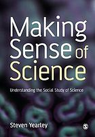 Making sense of science : understanding the social study of science