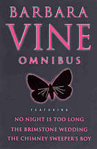 Barbara Vine omnibus featuring : No night is too long. The brimstone wedding. The chimney sweeper's boy