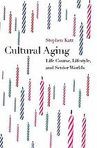 Cultural aging : life course, lifestyle and senior worlds