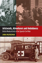 Aristocrats, adventurers and ambulances : British Medidcal Units in the Spanish Civil War