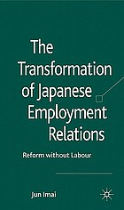 The transformation of Japanese employment relations : reform without labor