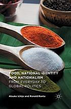 Food, national identity and nationalism : from everyday to global politics