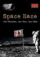 Space race : the mission, the men, the moon
