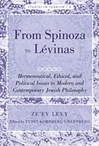 From Spinoza to Lévinas : hermeneutical, ethical and political issues in modern and contemporary Jewish philosophy