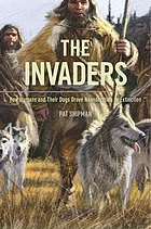 The invaders : how humans and their dogs drove... by Pat Shipman