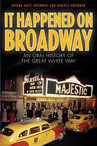 It happened on Broadway : an oral history of the Great White Way